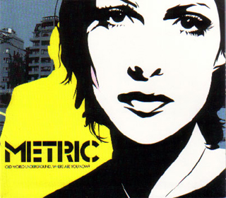 Metric. Old World Underground, Where Are You Now? Everloving Records. 2003.