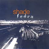 Shade. Fedra. 2004.