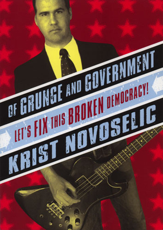 Krist Novoselic. Of Grunge and Government: Lets Fix this Broken Democracy. Akashic Books. 2004.