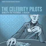 Celebrity Pilots. Beneath the Pavement, a Beach! Sunken Treasure Records. 2005. Listen to the entire record here.